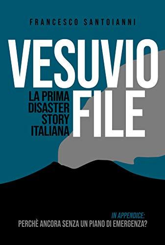 Vesuvio File: La prima disaster story italiana (Francesco Santoianni - I libri su Amazon Vol. 1)