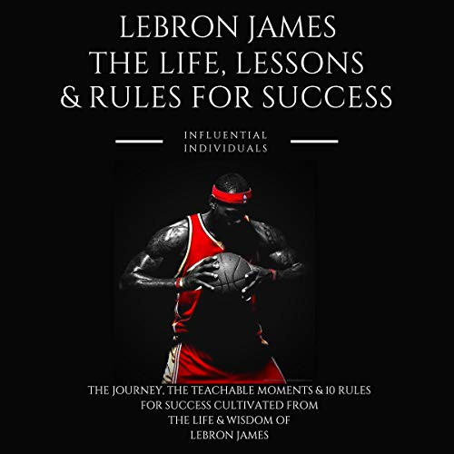 Lebron James: The Life, Lessons & Rules for Success audiobook cover art