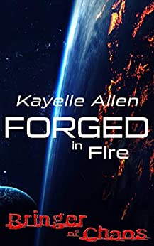Forged in Fire: Bringer of Chaos Science Fiction and Space Opera series by [Kayelle Allen]