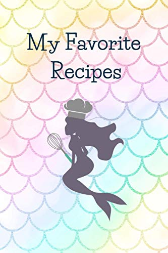 My Favorite Recipes: Lovely Blank Cookbook to Write In You Own Custom Cookbook, (100-Recipes Journal and Organizer) for Kids
