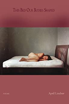 This Bed Our Bodies Shaped - Poems by [April Lindner]