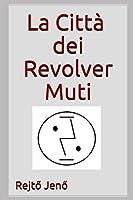 La città dei Revolver Muti