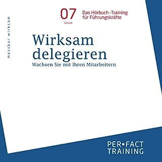 Wirksam delegieren: Wachsen Sie mit Ihren Mitarbeitern (Hörbuch-Training für Führungskräfte 7) Titelbild