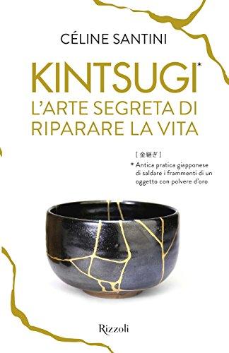 Kintsugi. L'arte segreta di riparare la vita