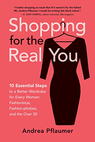Shopping for the Real You: 10 Essential Steps to a Better Wardrobe for Every Woman: Fashionistas, Fashion-phobes, and the Over 50 (English Edition)