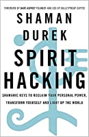 Spirit Hacking: Shamanic keys to reclaim your personal power, transform yourself and light up the world