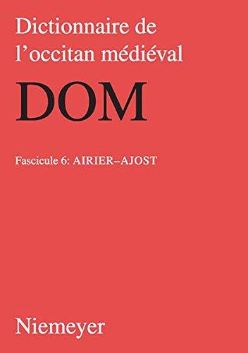 Dictionnaire de l'occitan médiéval (DOM): airier–ajost (Dictionnaire De L'occitan Medieval Dom, Band 6)