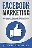FACEBOOK MARKETING - Das Grundlagen Buch zu Social Media & Online Marketing: Effektiv Werbung schalten, Kunden gewinnen und Reichweite aufbauen. Schritt für Schritt zum erfolgreichen Unternehmer