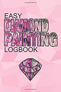 Easy Diamond Painting Logbook: Great Diamond Painting Notebook Journal, And Diamond Dot Painting Organizer For Diamond Painting Lovers (120 Pages 6