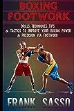 Boxing Footwork: Drills, Techniques, Tips & Tactics To Improve Your Boxing Power & Precision Via Footwork