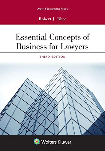 Compare Textbook Prices for Essential Concepts of Business for Lawyers Aspen Coursebook Series 3 Edition ISBN 9781543804560 by Rhee, Robert J.