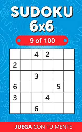SUDOKU 6x6 - 9 of 100: Collection of 100 different SUDOKUS 6x6 for Adults and for All who Want to Test their Mind and Increase Memory Having Fun