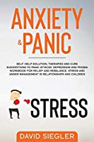 Anxiety and Panic: Self-help solution, therapies and cure suggestions to panic attacks. Depression and phobia workbook for relief and rebalance. Stress and anger management in relationships and children.