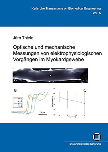 Optische und mechanische Messungen von elektrophysiologischen Vorgängen im Myokardgewebe (Karlsruhe transactions on biomedical engineering)