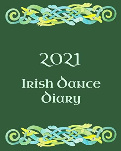 """Irish Dance Diary 2021: Irish Dancing Planner complete with pages to record your personal Feis Results, Practice Sessions and Goals with tips on ... color pages & illustrations. Size 8"""" x 10"""""""