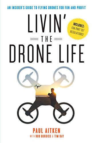 Livin' the Drone Life: An Insider's Guide to Flying Drones for Fun and Profit Nebraska