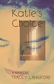 Katie's Choice : A Novel by [Tracey Langford]