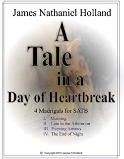 A Tale in the Day of Hearbreak 4 Madrigals for SATB: Choir a cappella with piano reduction
