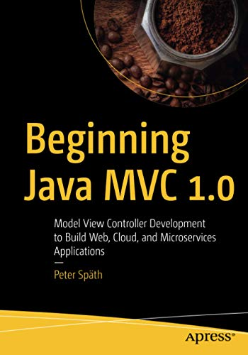 Beginning Java MVC 1.0: Model View Controller Development to Build Web, Cloud, and Microservices Applications