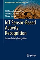 IoT Sensor-Based Activity Recognition: Human Activity Recognition (Intelligent Systems Reference Library, 173)
