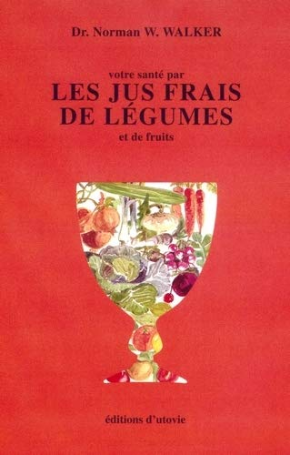 Votre Sante Par Les Jus Frais De Legumes Et De Fruits