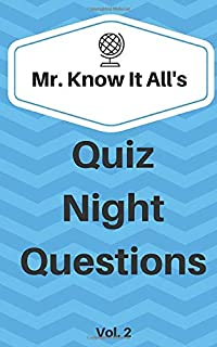 Mr. Know It All's Quiz Night Questions Vol. 2: 500 More Trivia Questions For Your Next Quiz Night or Just For Fun
