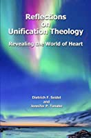 Reflections on Unification Theology: Revealing the World of Heart