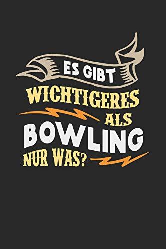Es gibt wichtigeres als Bowling nur was?: Notizbuch A5 liniert 120 Seiten, Notizheft / Tagebuch / Reise Journal, perfektes Geschenk für Bowling Spieler
