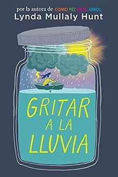 Gritar a la lluvia (Spanish Edition) by [Lynda Mullaly Hunt]