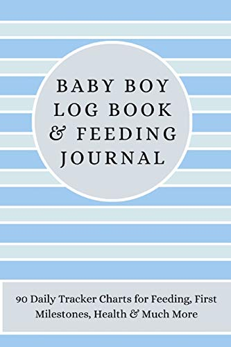 Baby Boy Log Book & Feeding Journal: 90 Daily Tracker Charts for Feeding, First Milestones, Health &