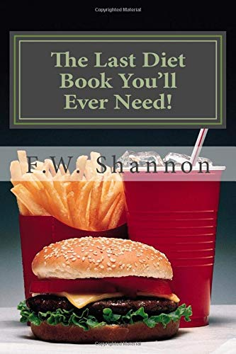 The Last Diet Book Youll Ever Need!: A common sense path to healthy weight loss.