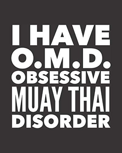 "I Have OMD Obsessive Muay Thai Disorder: Journal Notebook For The Martial Arts Man Woman Guy Girl, Best MuayThai Gift For Kru Teacher Student - Black Cover 8""x10"""