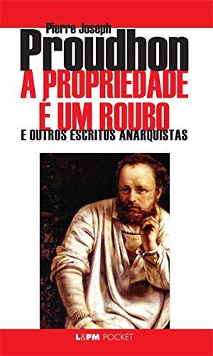 A Propriedade É um Roubo e Outros Escritos Anarquistas
