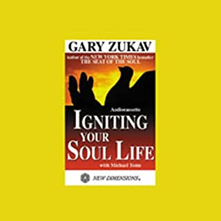 Igniting Your Soul Life                   By:                                                                                                                                 Gary Zukav                               Narrated by:                                                                                                                                 Gary Zukav,                                                                                        Michael Toms                      Length: 54 mins     4 ratings     Overall 3.8