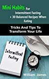 Mini Habits For Intermittent Fasting + 30 Balanced Recipes When Eating: Mini Habits For Intermittent Fasting + 30 Balanced Recipes When Eating: Tricks And Tips To Transform Your Life (English Edition)
