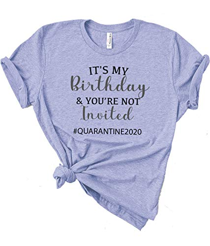2020 Gift Social Distancing T-Shirt, It's My Birthday and You're Not Invited #birthday2020 - Medium