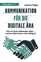 Kommunikation fr die digitale ra: Wie wir heute miteinander reden - und was dabei immer noch wichtig ist