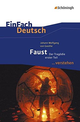 EinFach Deutsch ... verstehen: Johann Wolfgang von Goethe: Faust I: Interpretationshilfen / Johann Wolfgang von Goethe: Faust I (EinFach Deutsch ... verstehen: Interpretationshilfen)