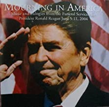 Mourning in America: Music and Eulogies From the Funeral Services for President Ronald Reagan June 5-11, 2004.