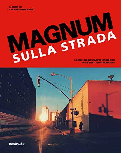 Magnum sulla strada. Le più significative immagini di street photography. Ediz. illustrata