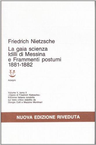 Idilli di Messina - La gaia scienza - Frammenti postumi (1881-1882), Volume V, torno II: Vol. 5/2