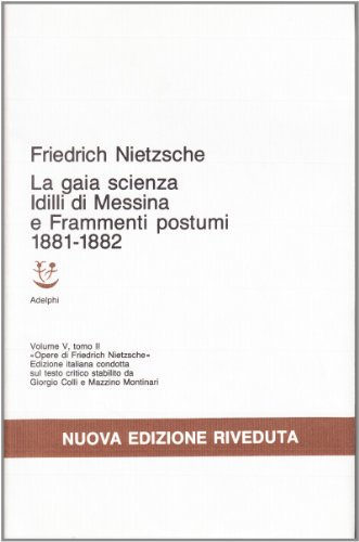 Opere complete: Idilli di Messina - La gaia scienza - Frammenti postumi (1881-1882), Volume V, torno II: 5\2