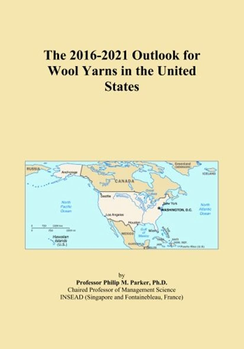 The 2016-2021 Outlook for Wool Yarns in the United States