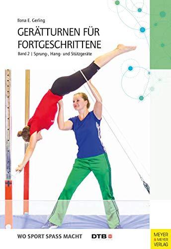 Gerätturnen für Fortgeschrittene Band 2: Sprung-, Hang- und Stützgeräte (Wo Sport Spaß macht)