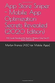 App Store Sniper - Mobile App Optimization Secrets Revealed (2020 Edition): ASO Guide/Handbook(No Blackhat, Whitehat Only)...