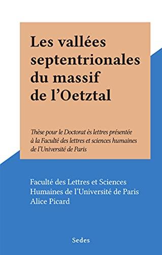Les vallées septentrionales du massif de l'Oetztal: Thèse pour le Doctorat ès lettres présentée à la Faculté des lettres et sciences humaines de l'Université de Paris (French Edition)