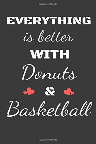 Everything is better with donuts and basketball:: Lined Notebook / Journal Gift, 120 Pages, 6x9, Soft Cover, Matte Finish