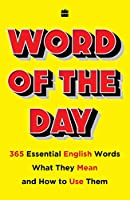 Word of the Day: 365 Essential English Words, What They Mean, and How toUse Them