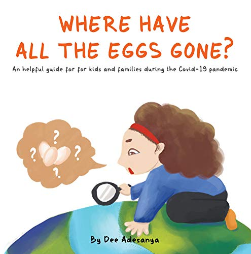 Where have all the eggs gone?: An helpful guide for kids and families during the Covid-19 pandemic. (English Edition)