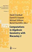 Computations in Algebraic Geometry with Macaulay 2 (Algorithms and Computation in Mathematics (8))